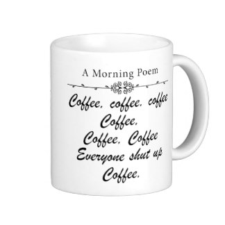 a_poem_for_coffee_mornings_funny_coffee_mug-rb5e2b1950a14407495aa8191f1caeef5_x7jgr_8byvr_324